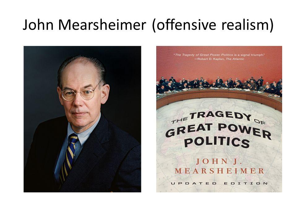 John Mearsheimer (offensive realism)