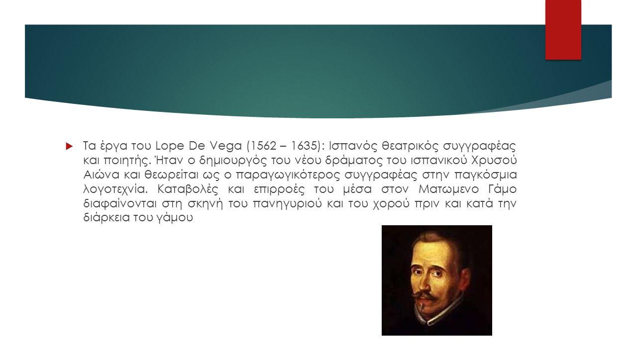  Τα έργα του Lope De Vega (1562 – 1635): Ισπανός θεατρικός συγγραφέας και ποιητής.