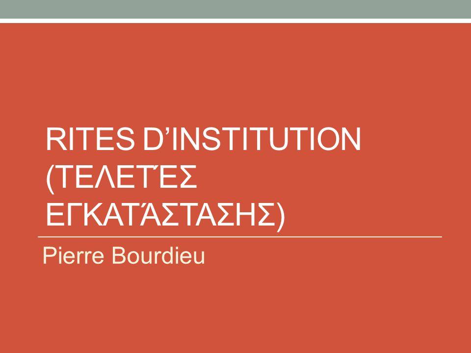 RITES D'INSTITUTION (ΤΕΛΕΤΈΣ ΕΓΚΑΤΆΣΤΑΣΗΣ) Pierre Bourdieu
