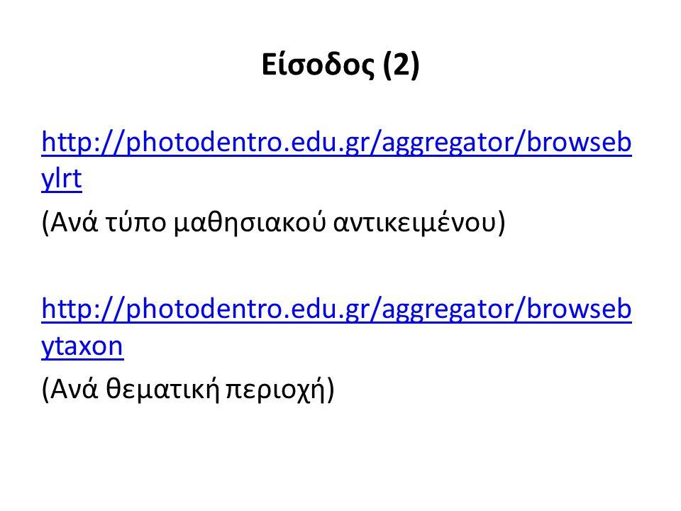 Είσοδος (2) http://photodentro.edu.gr/aggregator/browseb ylrt (Ανά τύπο μαθησιακού αντικειμένου) http://photodentro.edu.gr/aggregator/browseb ytaxon (Ανά θεματική περιοχή)
