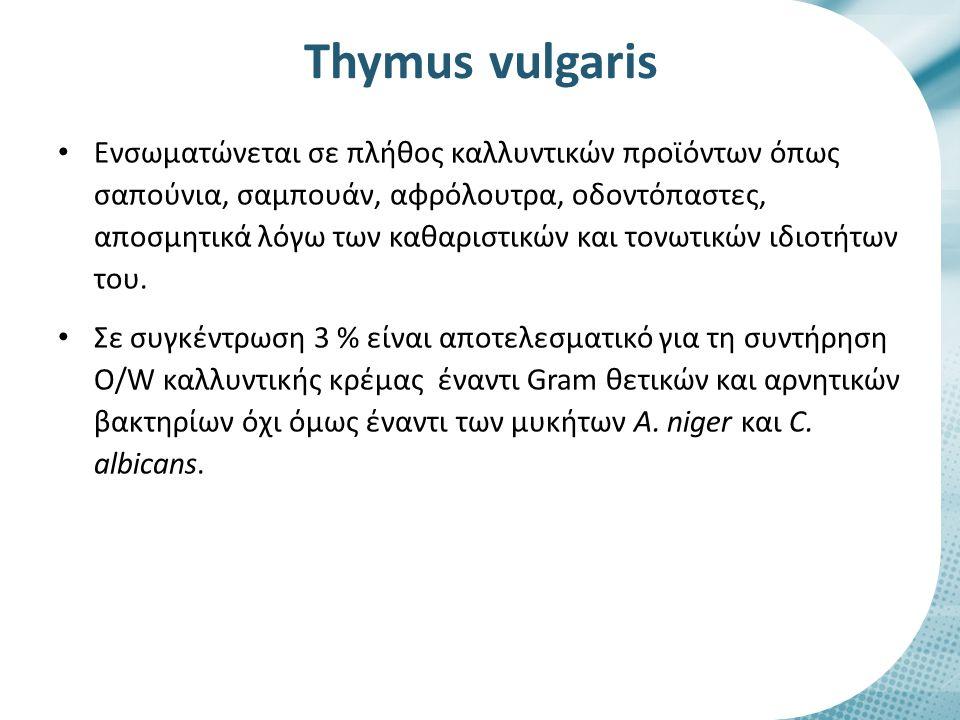 Thymus vulgaris Ενσωματώνεται σε πλήθος καλλυντικών προϊόντων όπως σαπούνια, σαμπουάν, αφρόλουτρα, οδοντόπαστες, αποσμητικά λόγω των καθαριστικών και