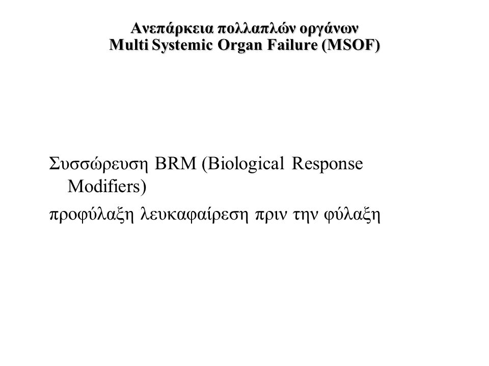 Aνεπάρκεια πολλαπλών οργάνων Multi Systemic Organ Failure (MSOF) Συσσώρευση BRM (Biological Response Modifiers) προφύλαξη λευκαφαίρεση πριν την φύλαξη