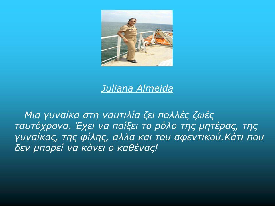 Juliana Almeida Mια γυναίκα στη ναυτιλία ζει πολλές ζωές ταυτόχρονα.