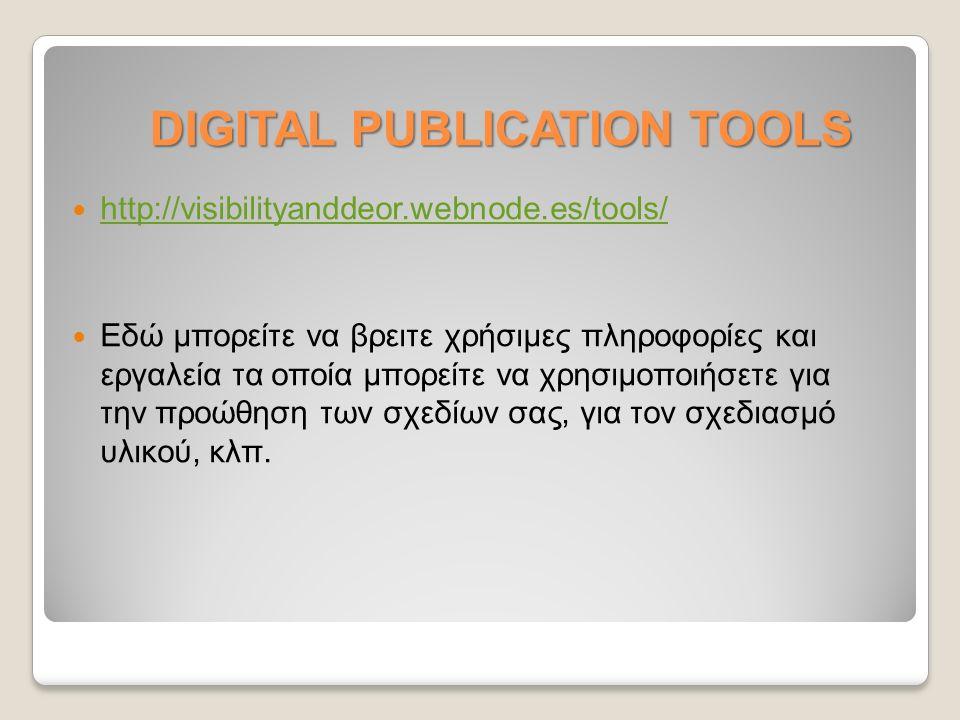 DIGITAL PUBLICATION TOOLS http://visibilityanddeor.webnode.es/tools/ Εδώ μπορείτε να βρειτε χρήσιμες πληροφορίες και εργαλεία τα οποία μπορείτε να χρησιμοποιήσετε για την προώθηση των σχεδίων σας, για τον σχεδιασμό υλικού, κλπ.