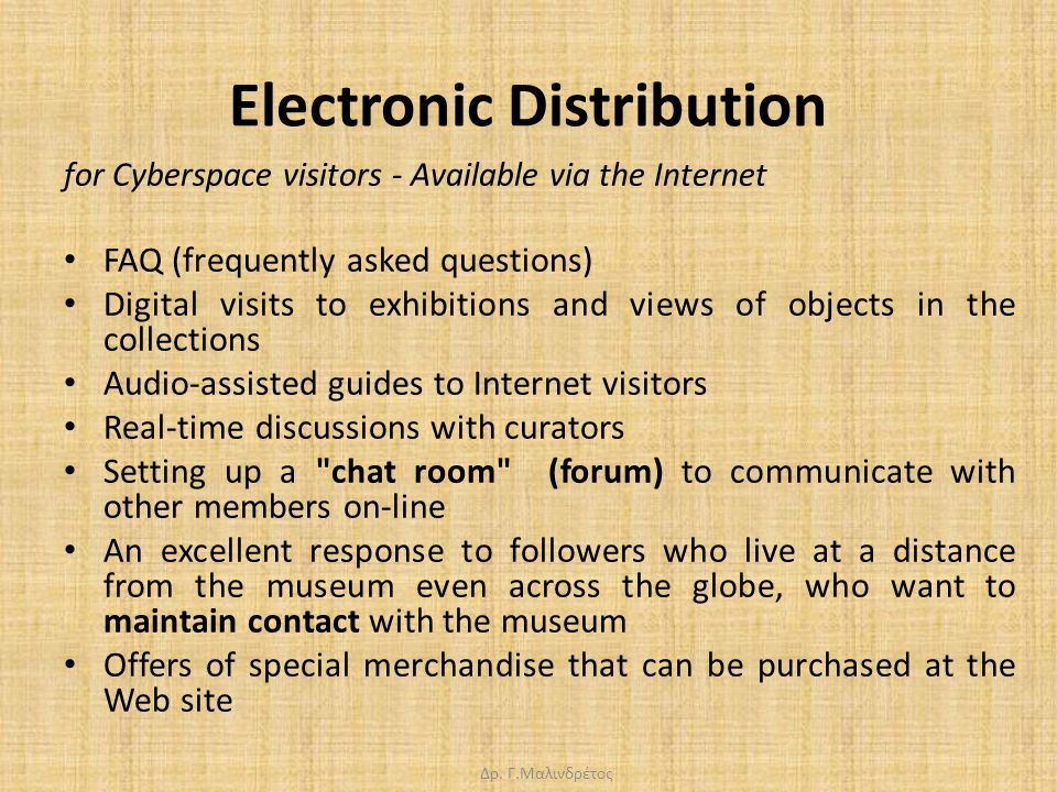 Δρ. Γ.Μαλινδρέτος Electronic Distribution for Cyberspace visitors - Available via the Internet FAQ (frequently asked questions) Digital visits to exhi