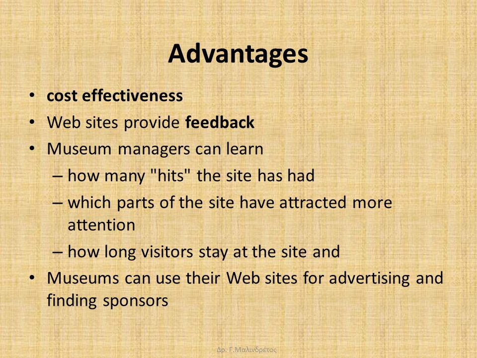 Δρ. Γ.Μαλινδρέτος Advantages cost effectiveness Web sites provide feedback Museum managers can learn – how many