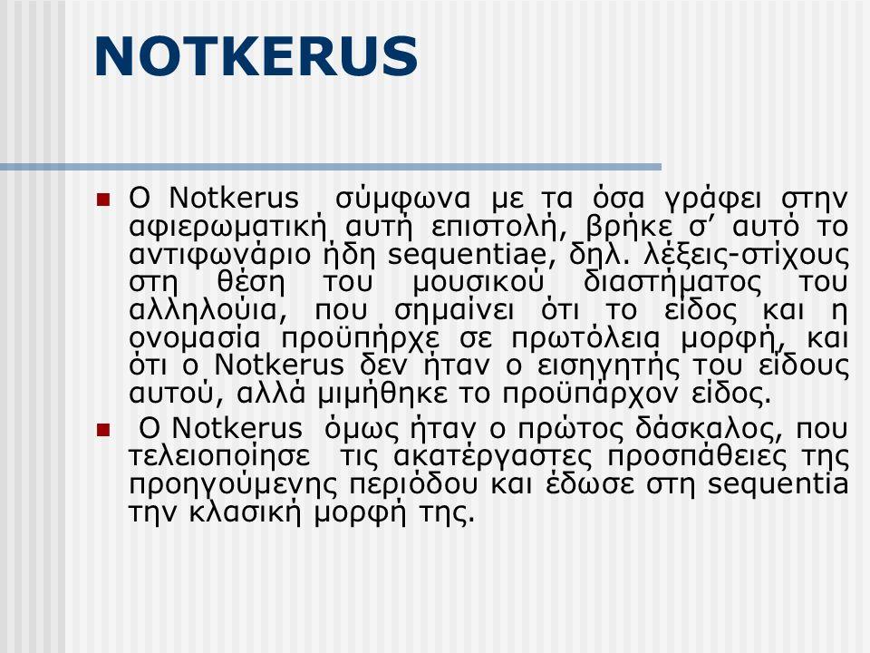NOTKERUS Ο Notkerus σύμφωνα με τα όσα γράφει στην αφιερωματική αυτή επιστολή, βρήκε σ' αυτό το αντιφωνάριο ήδη sequentiae, δηλ.