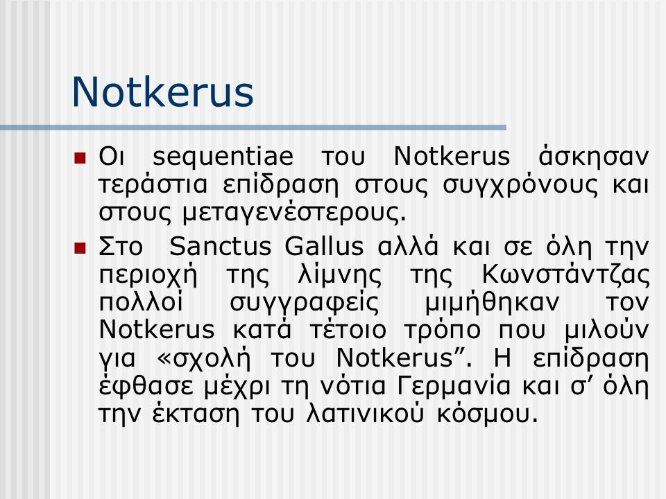 Notkerus Οι sequentiae του Notkerus άσκησαν τεράστια επίδραση στους συγχρόνους και στους μεταγενέστερους.