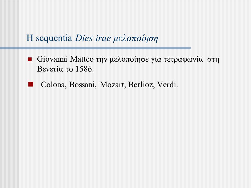 Η sequentia Dies irae μελοποίηση Giovanni Matteo την μελοποίησε για τετραφωνία στη Βενετία το 1586.