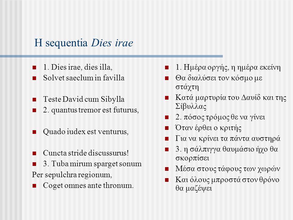 Η sequentia Dies irae 1. Dies irae, dies illa, Solvet saeclum in favilla Teste David cum Sibylla 2.