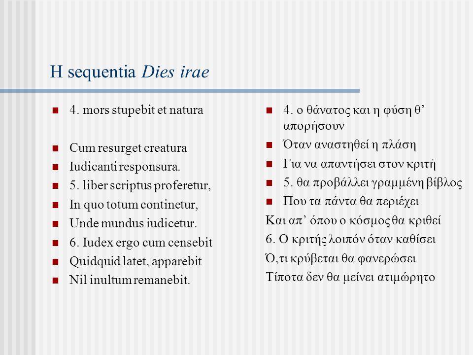 Η sequentia Dies irae 4. mors stupebit et natura Cum resurget creatura Iudicanti responsura.