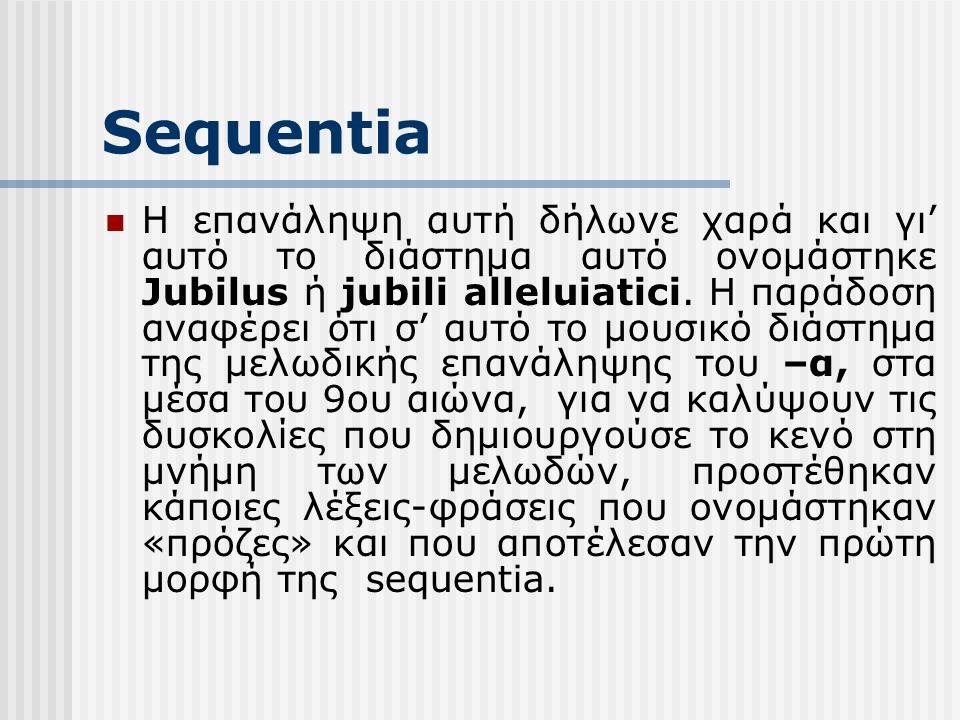 Sequentia Η επανάληψη αυτή δήλωνε χαρά και γι' αυτό το διάστημα αυτό ονομάστηκε Jubilus ή jubili alleluiatici.