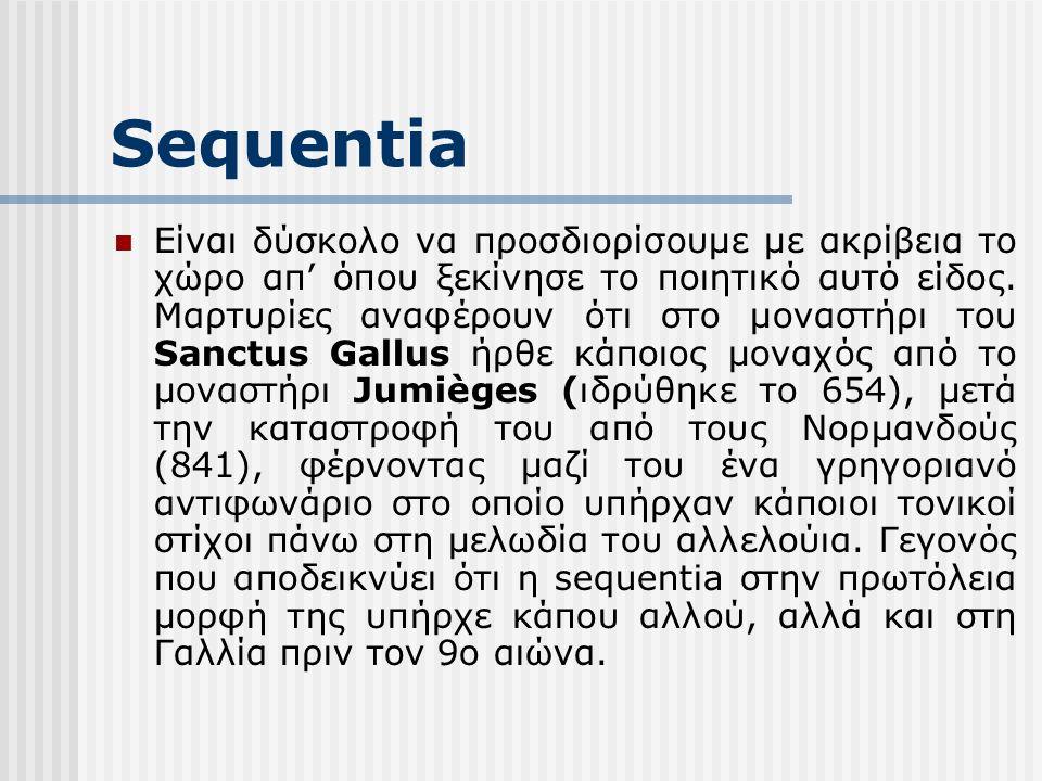 Sequentia Είναι δύσκολο να προσδιορίσουμε με ακρίβεια το χώρο απ' όπου ξεκίνησε το ποιητικό αυτό είδος.