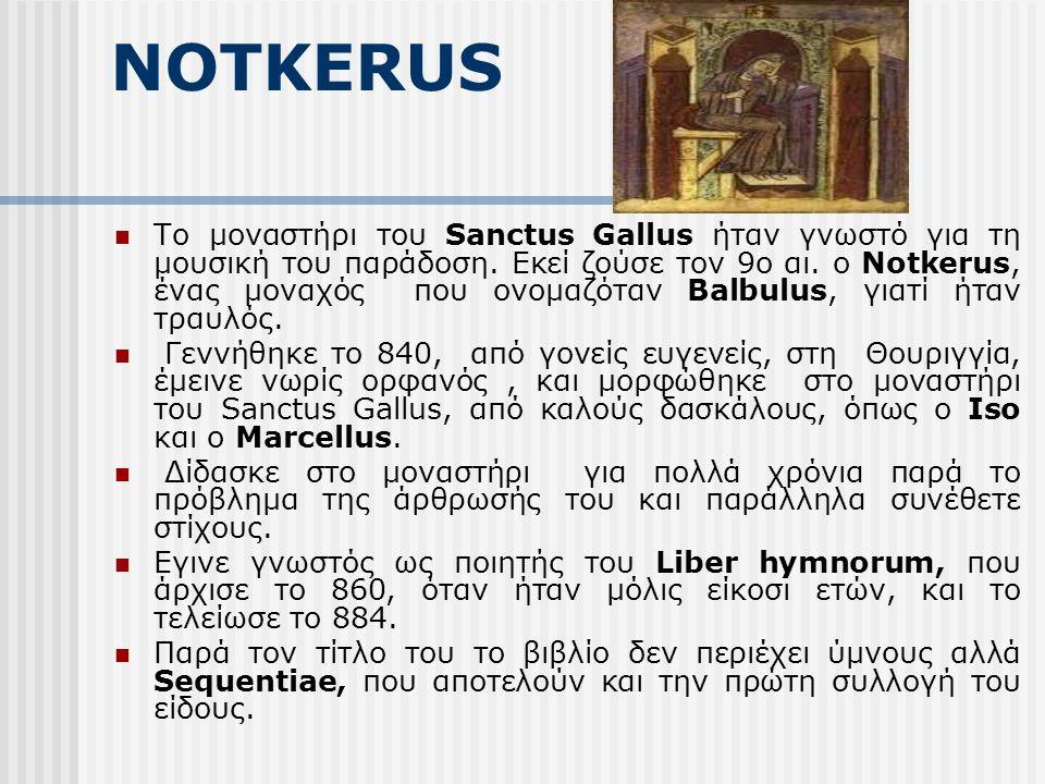 NOTKERUS Το μοναστήρι του Sanctus Gallus ήταν γνωστό για τη μουσική του παράδοση.