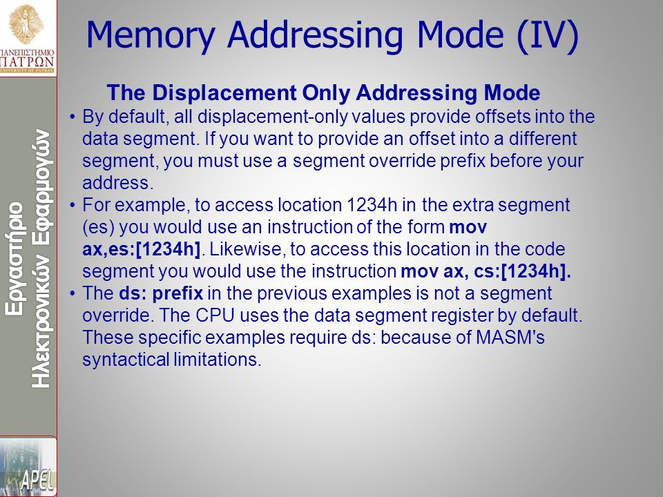 Memory Addressing Mode (IV) The Displacement Only Addressing Mode By default, all displacement-only values provide offsets into the data segment.