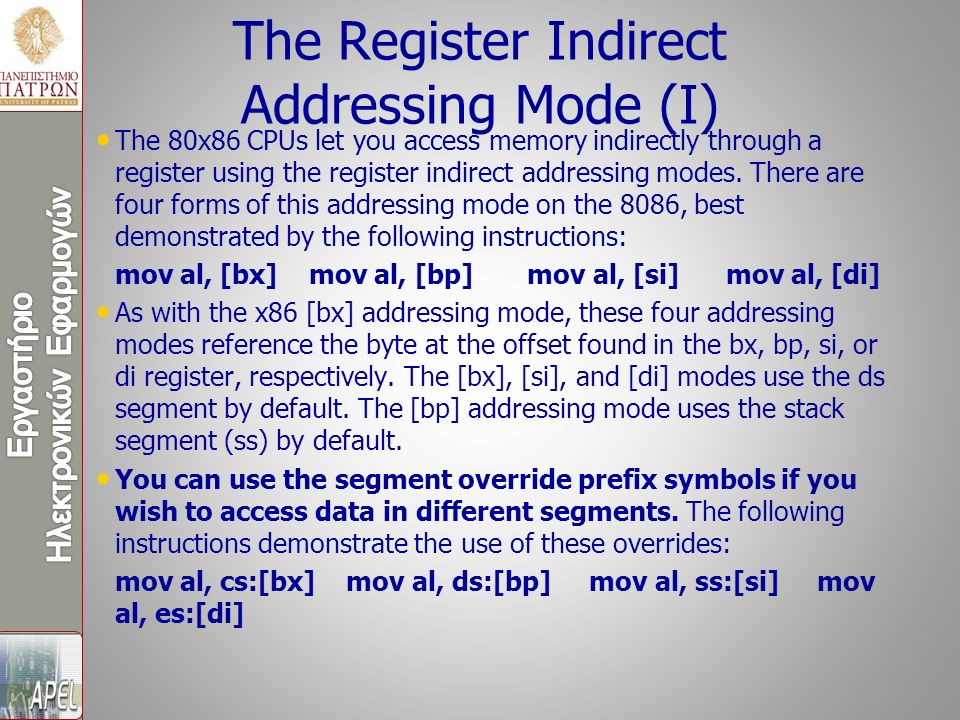 The Register Indirect Addressing Mode (I) The 80x86 CPUs let you access memory indirectly through a register using the register indirect addressing modes.