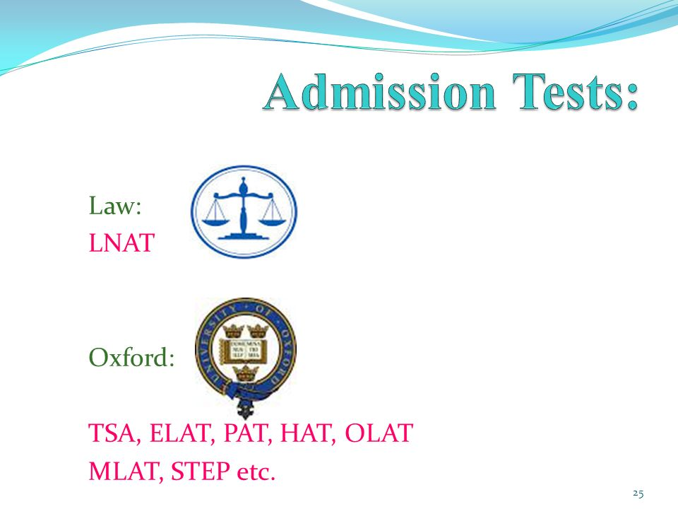 Law: LNAT Oxford: TSA, ELAT, PAT, HAT, OLAT MLAT, STEP etc. 25