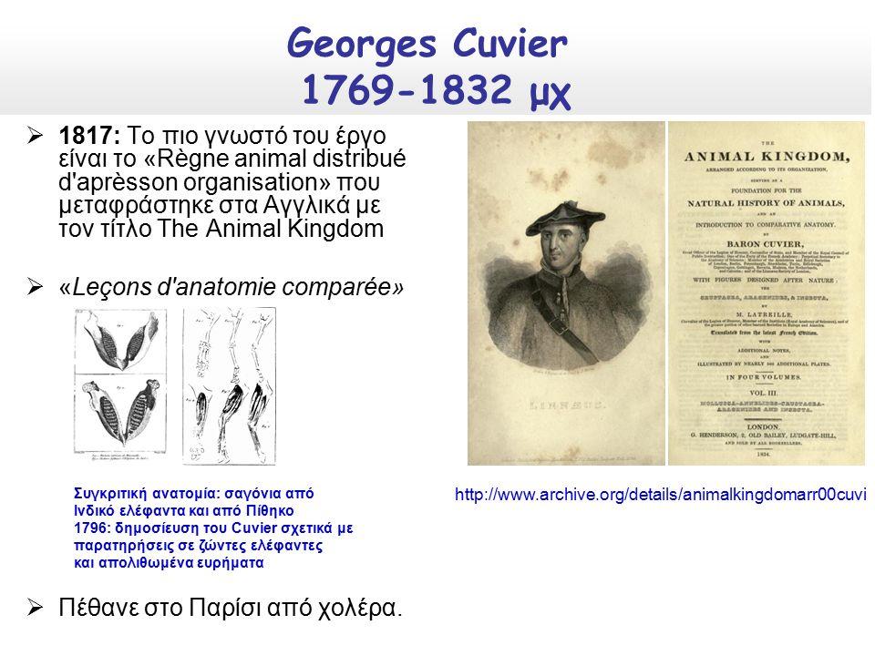  1817: Το πιο γνωστό του έργο είναι το «Règne animal distribué d aprèsson organisation» που μεταφράστηκε στα Αγγλικά με τον τίτλο The Animal Kingdom  «Leçons d anatomie comparée»  Πέθανε στο Παρίσι από χολέρα.
