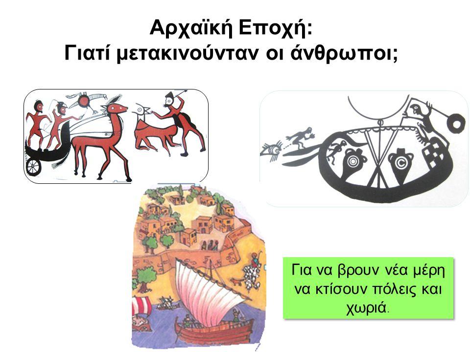 Αρχαϊκή Εποχή: Γιατί μετακινούνταν οι άνθρωποι; Για να βρουν νέα μέρη να κτίσουν πόλεις και χωριά.