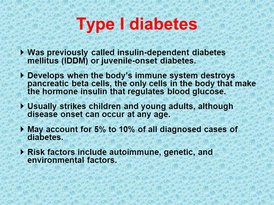  Was previously called non-insulin-dependent diabetes mellitus (NIDDM) or adult-onset diabetes.