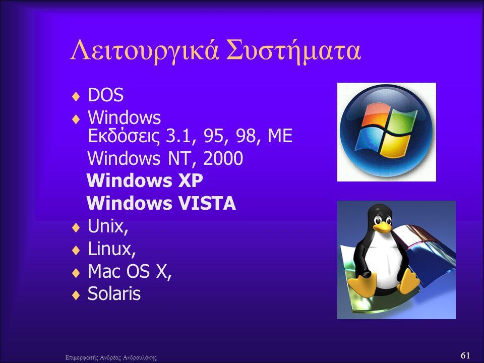 61 Επιμορφωτής:Ανδρέας Ανδρουλάκης Λειτουργικά Συστήματα  DOS  Windows Εκδόσεις 3.1, 95, 98, ME Windows NT, 2000 Windows XP Windows VISTA  Unix,  Linux,  Mac OS X,  Solaris