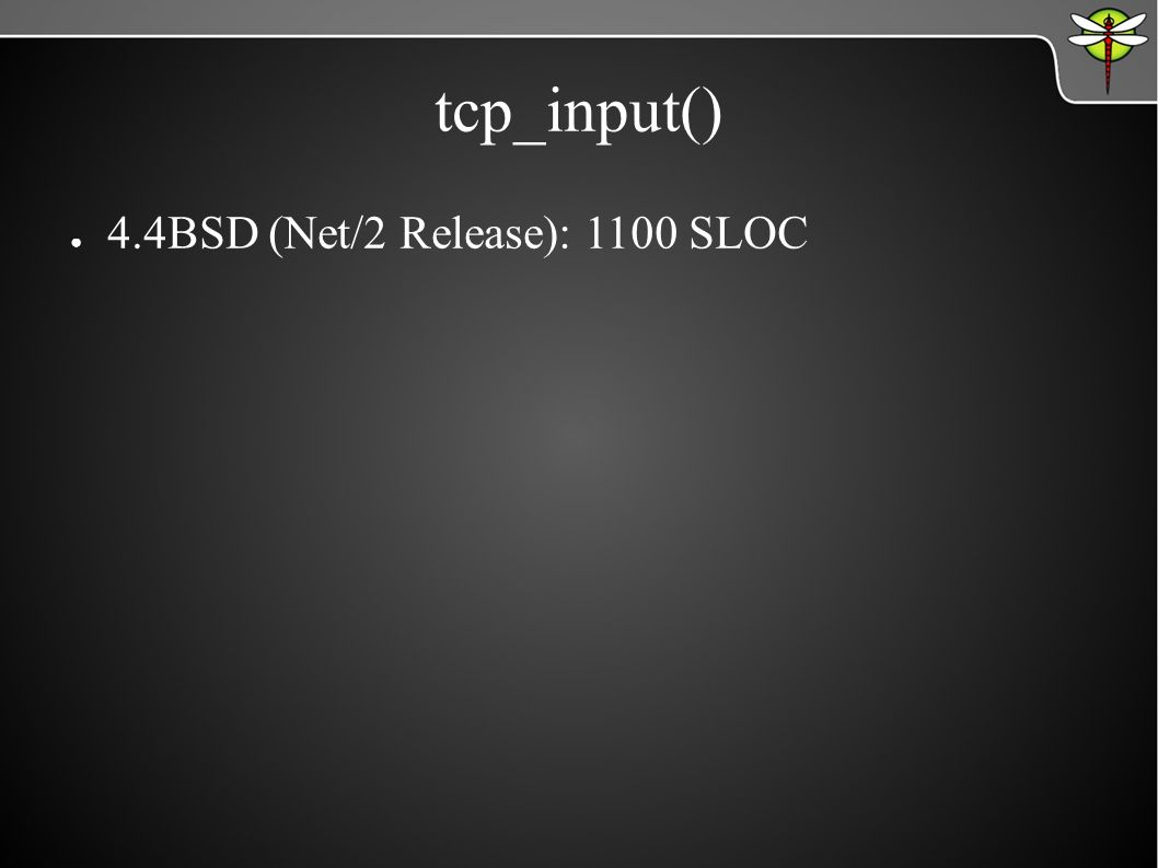 tcp_input() ● 4.4BSD (Net/2 Release): 1100 SLOC