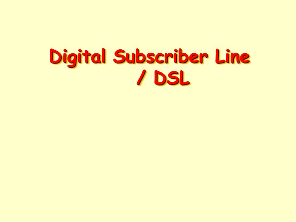 Digital Subscriber Line / DSL