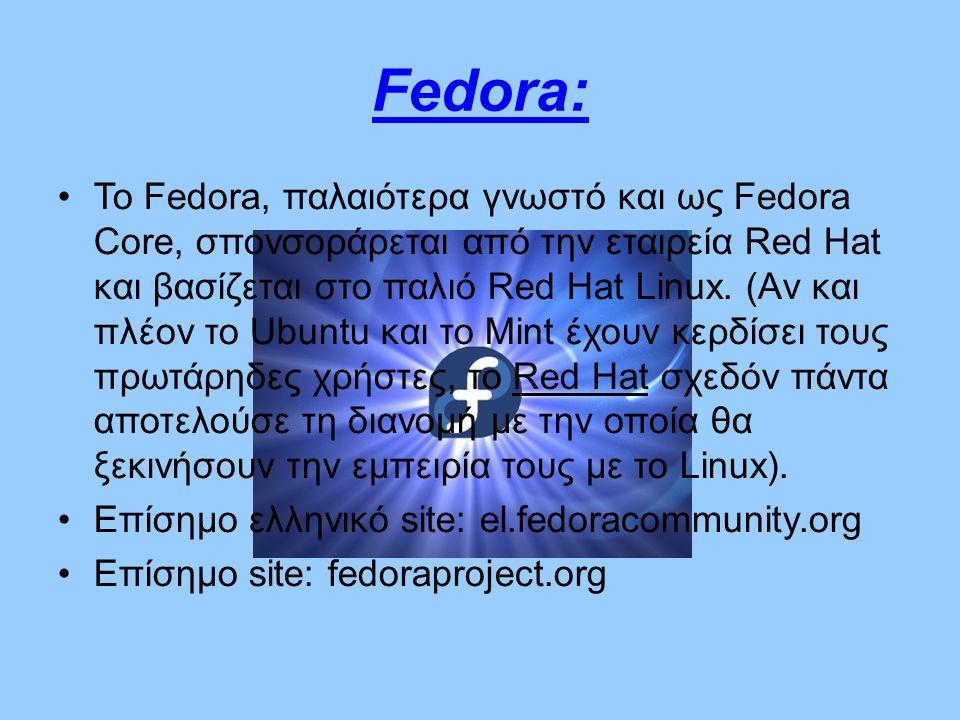 Fedora: Το Fedora, παλαιότερα γνωστό και ως Fedora Core, σπονσοράρεται από την εταιρεία Red Hat και βασίζεται στο παλιό Red Hat Linux.