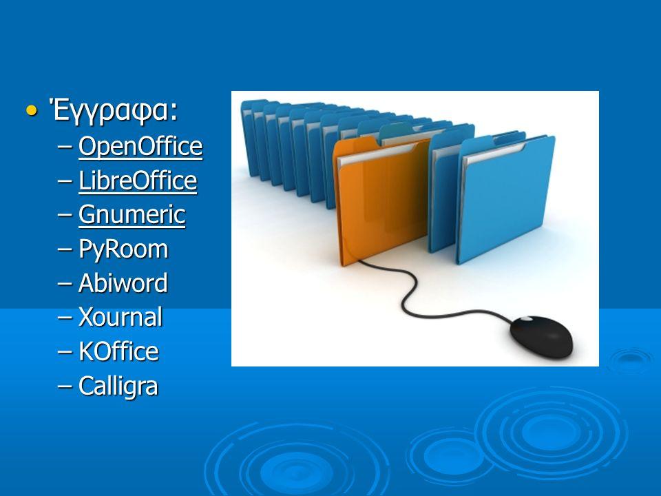 Έγγραφα: –O–O–O–OpenOffice –L–L–L–LibreOffice –G–G–G–Gnumeric –P–P–P–PyRoom –A–A–A–Abiword –X–X–X–Xournal –K–K–K–KOffice –C–C–C–Calligra