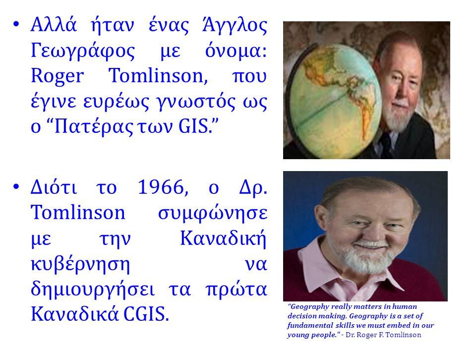 """Αλλά ήταν ένας Άγγλος Γεωγράφος με όνομα: Roger Tomlinson, που έγινε ευρέως γνωστός ως ο """"Πατέρας των GIS."""" Διότι το 1966, ο Δρ. Tomlinson συμφώνησε μ"""