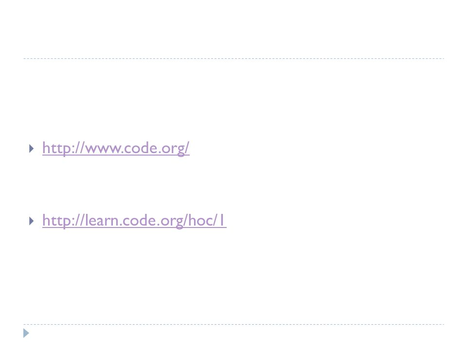  http://www.code.org/ http://www.code.org/  http://learn.code.org/hoc/1 http://learn.code.org/hoc/1