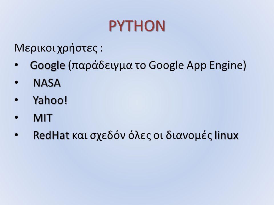 PYTHON Μερικοι χρήστες : Google Google (παράδειγμα το Google App Engine) NASA Yahoo! MIT RedHatlinux RedHat και σχεδόν όλες οι διανομές linux