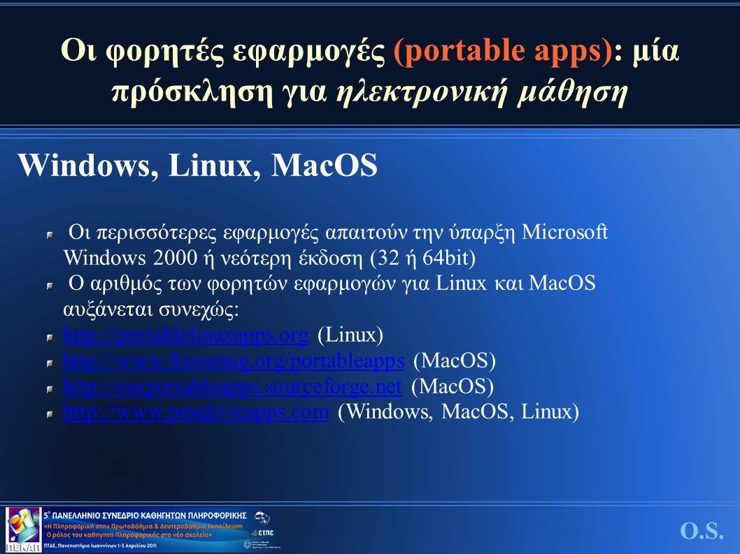 Οι φορητές εφαρμογές (portable apps): μία πρόσκληση για ηλεκτρονική μάθηση Windows, Linux, MacOS O.S. Οι περισσότερες εφαρμογές απαιτούν την ύπαρξη Mi