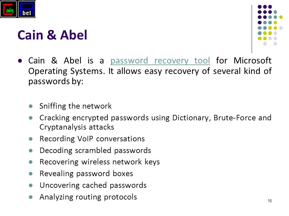 16 Cain & Abel Cain & Abel is a password recovery tool for Microsoft Operating Systems.