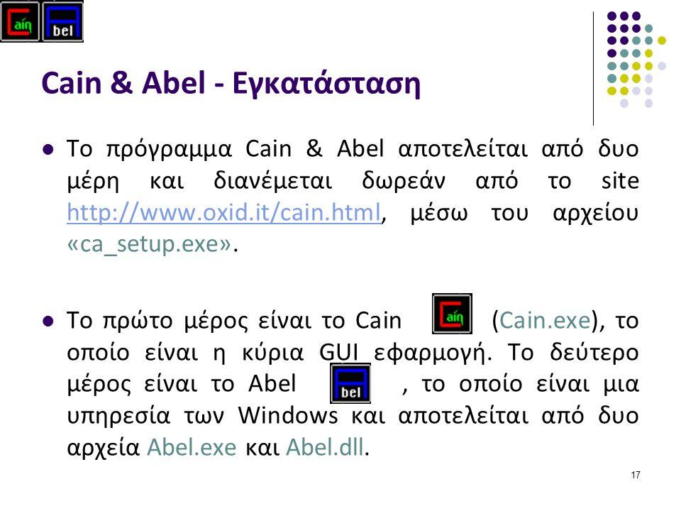 17 Cain & Abel - Εγκατάσταση Το πρόγραμμα Cain & Abel αποτελείται από δυο μέρη και διανέμεται δωρεάν από το site http://www.oxid.it/cain.html, μέσω του αρχείου «ca_setup.exe».