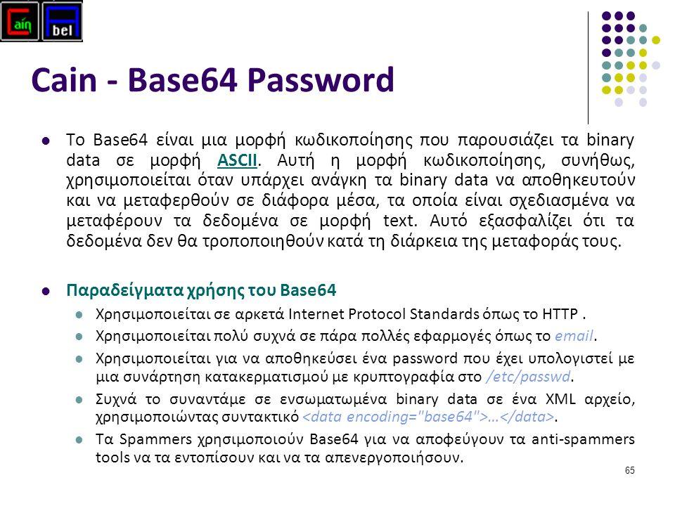 65 Cain - Base64 Password To Base64 είναι μια μορφή κωδικοποίησης που παρουσιάζει τα binary data σε μορφή ASCII.
