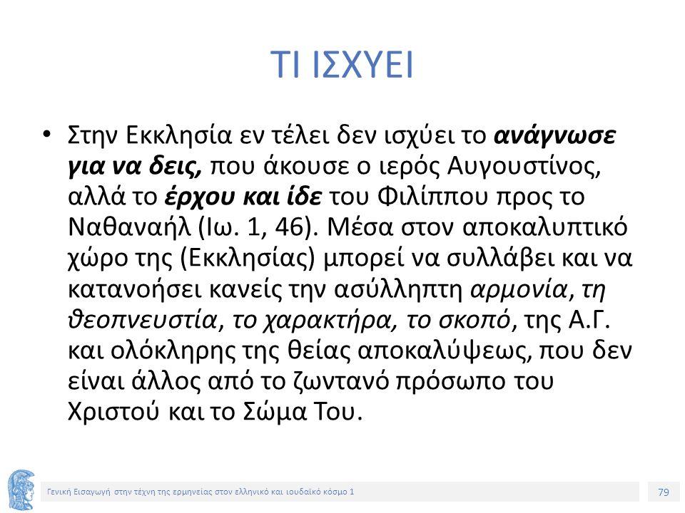 79 Γενική Εισαγωγή στην τέχνη της ερμηνείας στον ελληνικό και ιουδαϊκό κόσμο 1 ΤΙ ΙΣΧΥΕΙ Στην Εκκλησία εν τέλει δεν ισχύει το ανάγνωσε για να δεις, που άκουσε ο ιερός Αυγουστίνος, αλλά το έρχου και ίδε του Φιλίππου προς το Ναθαναήλ (Ιω.