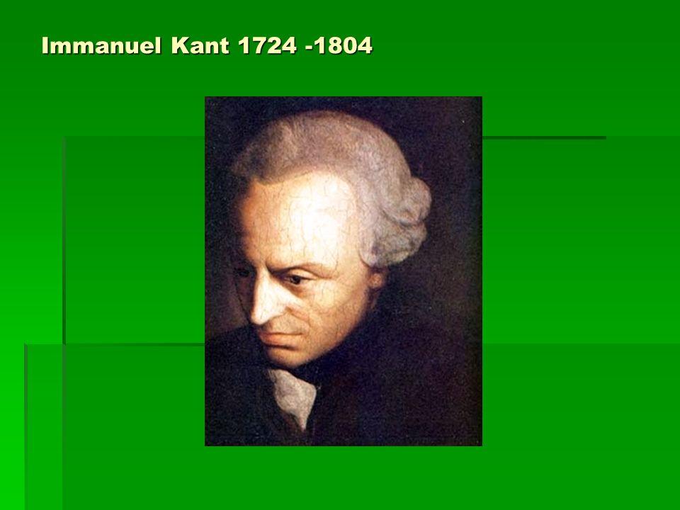 Immanuel Kant 1724 -1804