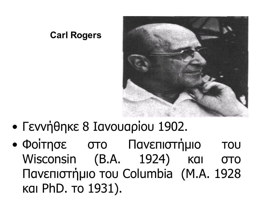 Carl Rogers Γεννήθηκε 8 Ιανουαρίου 1902. Φοίτησε στο Πανεπιστήμιο του Wisconsin (Β.Α.