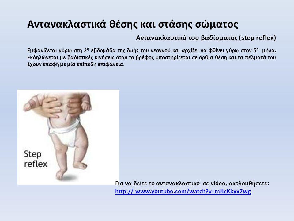 Αντανακλαστικό του βαδίσµατος (step reflex) Αντανακλαστικά θέσης και στάσης σώματος Εμφανίζεται γύρω στη 2 η εβδομάδα της ζωής του νεογνού και αρχίζει να φθίνει γύρω στον 5 ο μήνα.