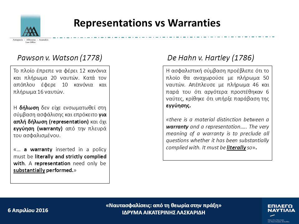 6 Aπριλίου 2016 «Ναυτασφαλίσεις: από τη θεωρία στην πράξη» ΙΔΡΥΜΑ ΑΙΚΑΤΕΡΙΝΗΣ ΛΑΣΚΑΡΙΔΗ Representations vs Warranties Pawson v. Watson (1778) Το πλοίο