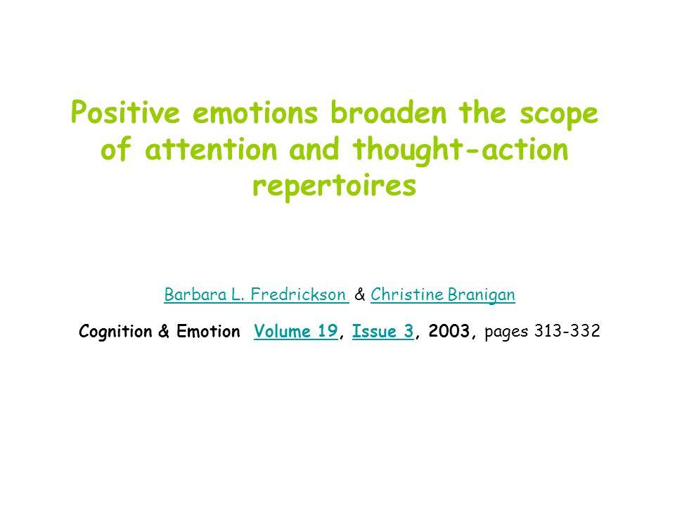 Θετικές συγκινήσεις διευρύνουν το εύρος της προσοχής και την ποικιλία της σκέψης για δράση Περίληψη Η θεωρία διεύρυνσης-και-κατασκευής (Fredrickson, 1998, 2001) υποθέτει ότι Θετικές συγκινήσεις διευρύνουν α) το πεδίο- εύρος της προσοχής και β) το ρεπερτόριο- ποικιλία σκέψης για δράση.