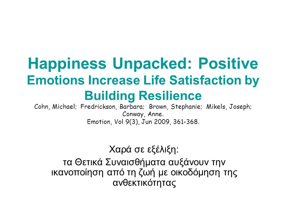 Happiness Unpacked: Positive Emotions Increase Life Satisfaction by Building Resilience Cohn, Michael; Fredrickson, Barbara; Brown, Stephanie; Mikels, Joseph; Conway, Anne.