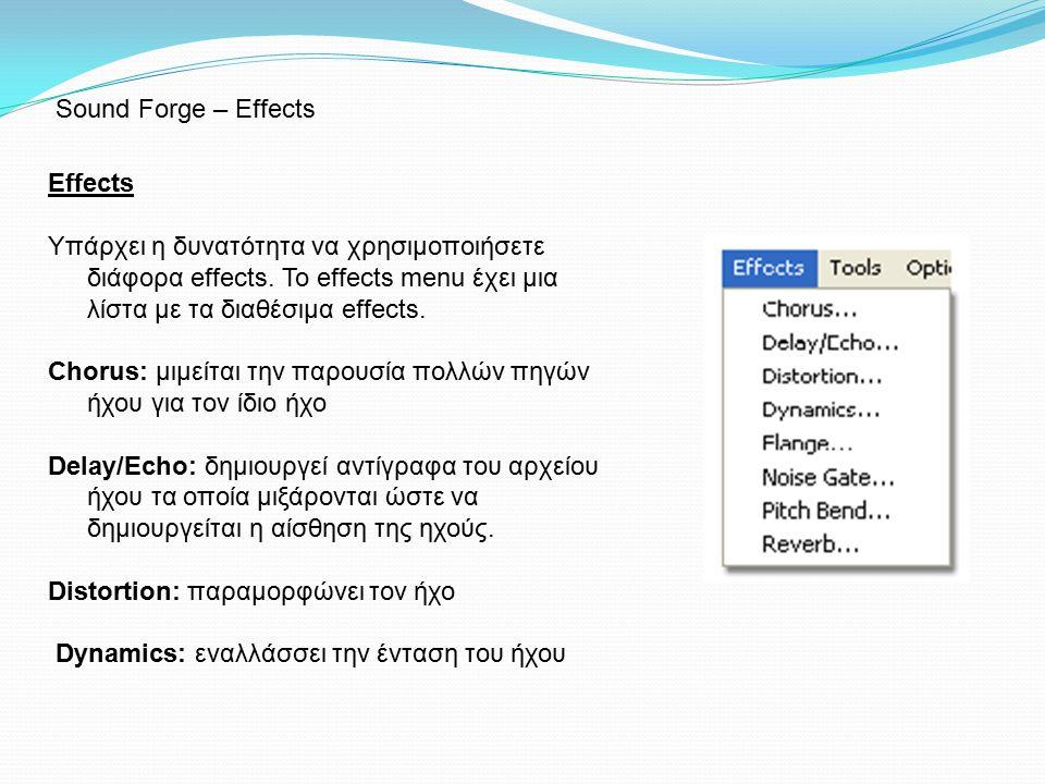 Effects Υπάρχει η δυνατότητα να χρησιμοποιήσετε διάφορα effects. To effects menu έχει μια λίστα με τα διαθέσιμα effects. Chorus: μιμείται την παρουσία