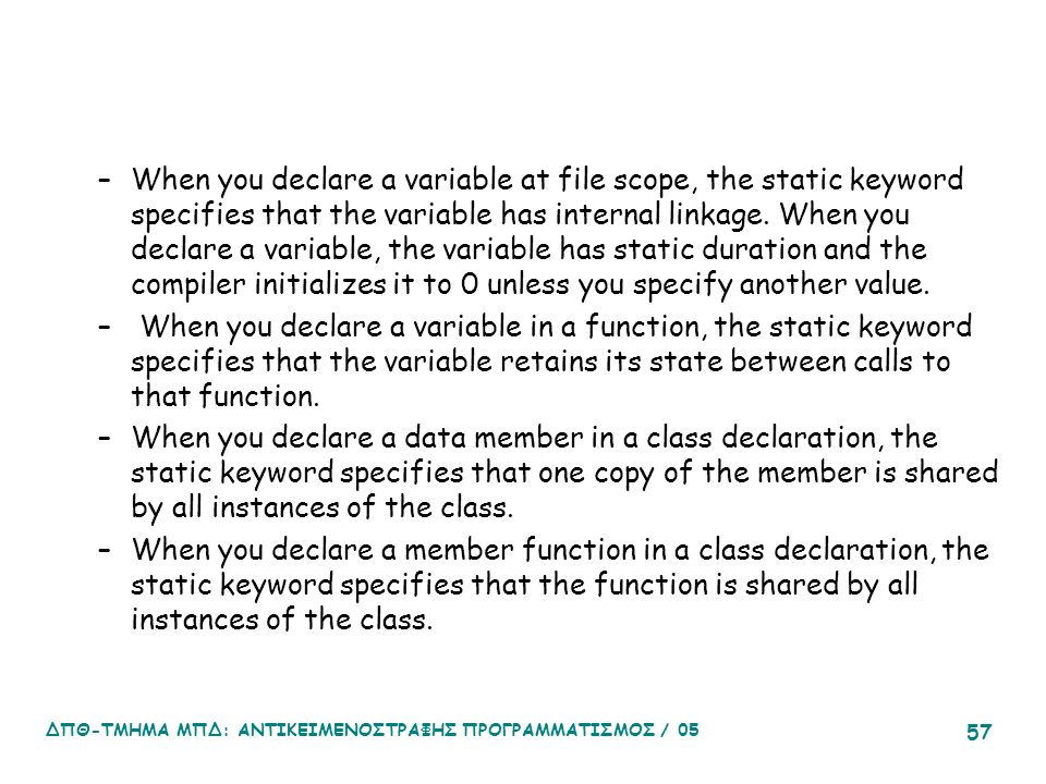 –When you declare a variable at file scope, the static keyword specifies that the variable has internal linkage. When you declare a variable, the vari