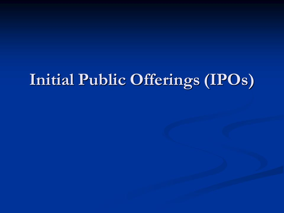 Initial Public Offerings (IPOs)