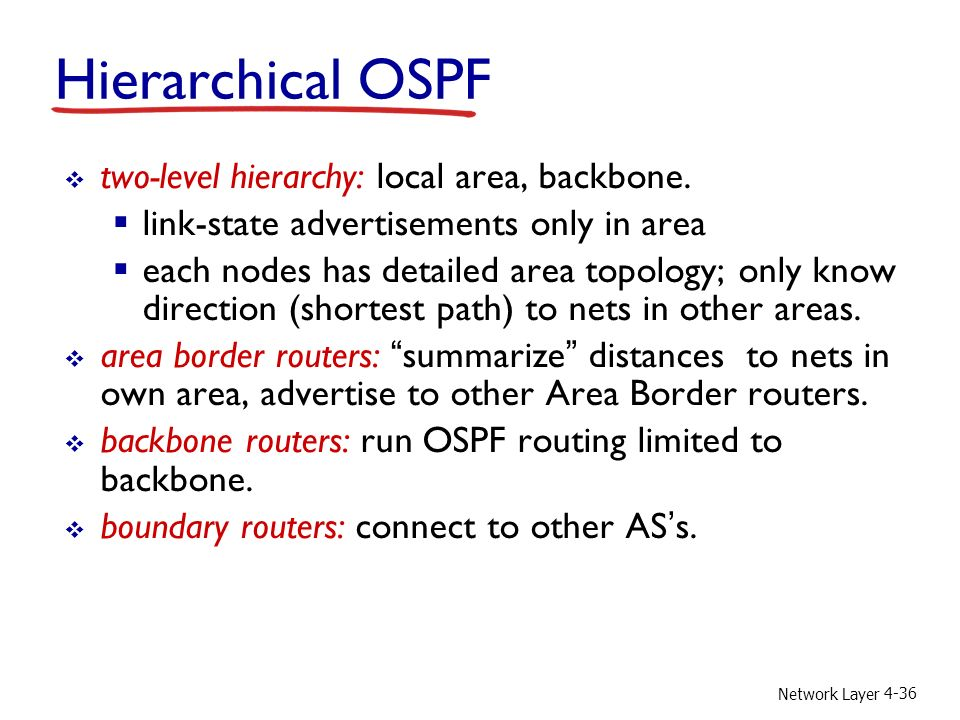 Network Layer 4-36  two-level hierarchy: local area, backbone.