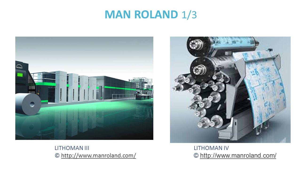 MAN ROLAND 1/3 LITHOMAN III © http://www.manroland.com/http://www.manroland.com/ LITHOMAN IV © http://www.manroland.com/http://www.manroland.com/