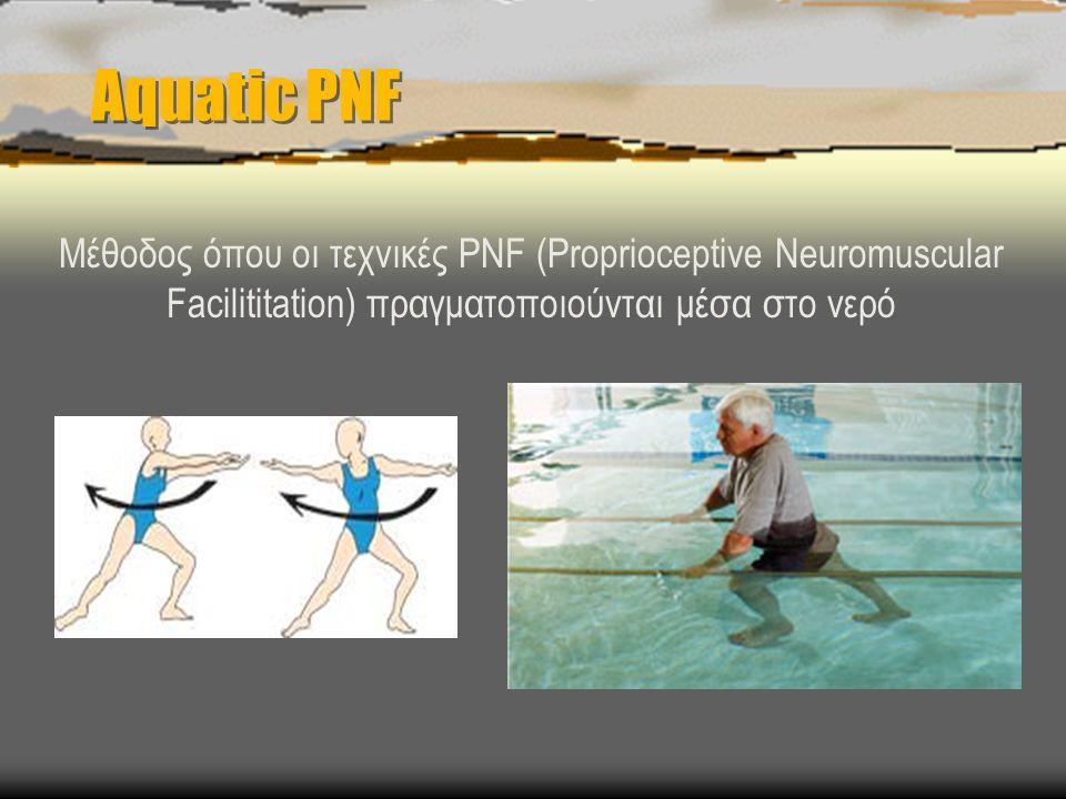 Aquatic PNF Μέθοδος όπου οι τεχνικές PNF (Proprioceptive Neuromuscular Facilititation) πραγματοποιούνται μέσα στο νερό