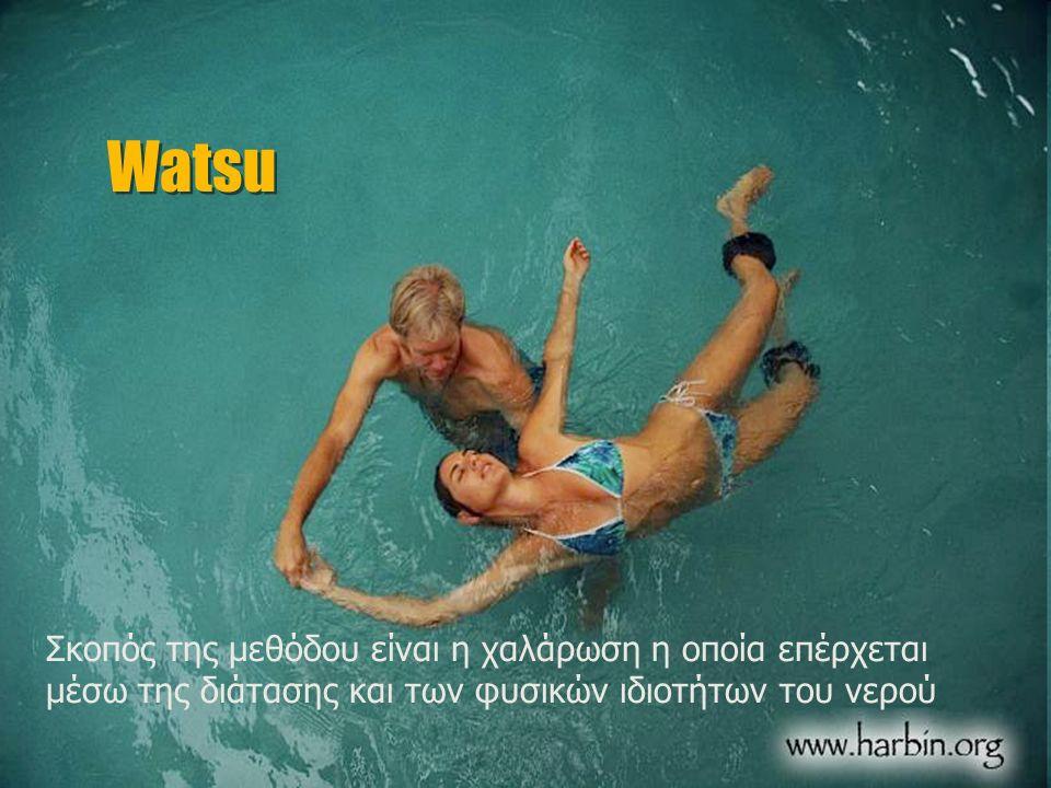 Προτεινόμενοι ασθενείς Σκοπός της μεθόδου είναι η χαλάρωση η οποία επέρχεται μέσω της διάτασης και των φυσικών ιδιοτήτων του νερού Watsu
